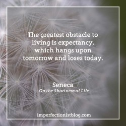 "#210 - ""The greatest obstacle to living is expectancy, which hangs upon tomorrow and loses today."" -Seneca (On the Shortness of Life)http://bit.ly/2iSWV2W"