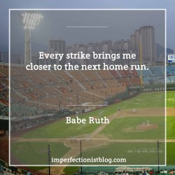 "#101 - ""Every strike brings me closer to the next home run."" -Babe Ruth"