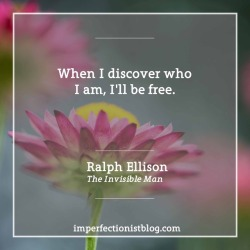 "#339 - ""When I discover who I am, I'll be free."" -Ralph Ellison (The Invisible Man)"