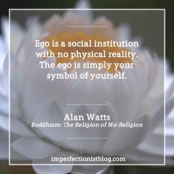 """#305 - Alan Watts, who was born on this day in 1915, on the ego: """"Ego is a social institution with no physical reality. The ego is simply your symbol of yourself."""" -Alan Watts (Buddhism: The Religion of No-Religion)"""