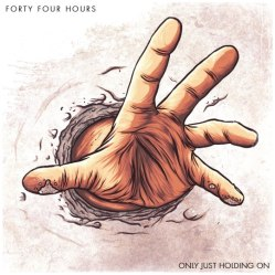 Forty Four Hours - Only Just Holding On