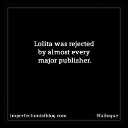 failogue:Lolita was rejected by almost every major publisher.#failogue http://imperfectionistblog.com/2015/04/failogue-2-lolita-was-rejected-by-almost-everyone/