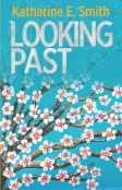 Looking Past - Katharine E. Smith