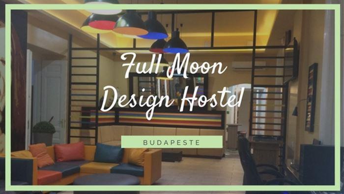 Full Moon Design Hostel - Budapeste - Hungria - 7 Cantos do Mundo