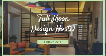 Full Moon Design Hostel - Budapeste - Hungria - 7 Cantos do Mundo