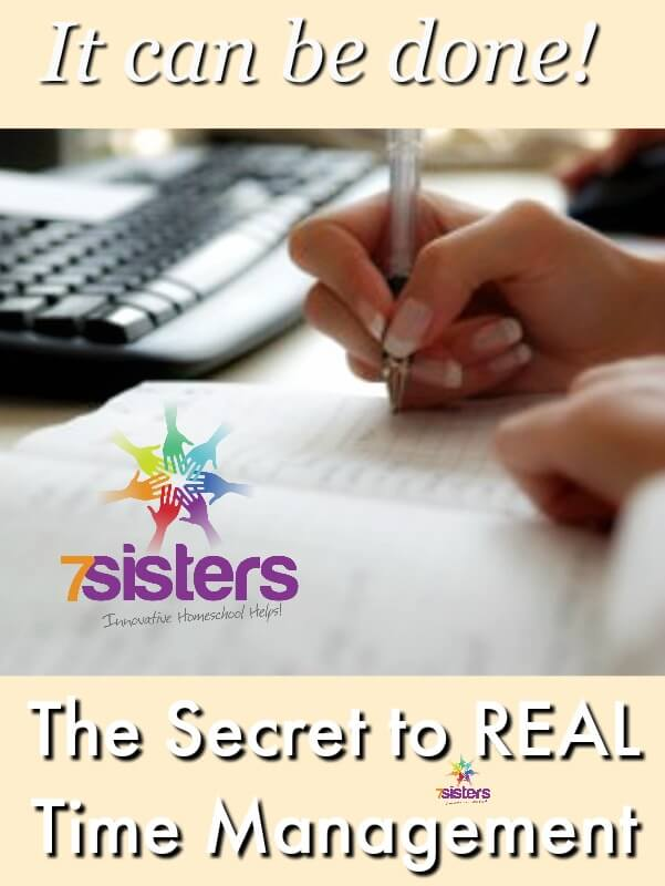 The Secret to REAL Time Management 7SistersHomeschool.com