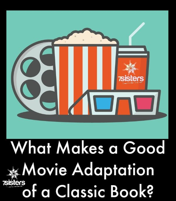 What Makes a Good Movie Adaptation of a Classic Book? 7SistersHomeschool.com