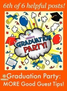 Graduation Party: MORE Good Guest Tips 7SistersHomeschool.com