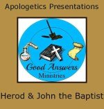 Herod & John the Baptist – A Good Answers Apologetics Presentation