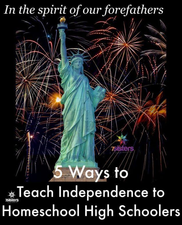 5 Ways to Teach Independence to Homeschool High Schoolers 7SistersHomeschool.com