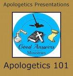 Apologetics 101 A Good Answers Apologetics Presentation