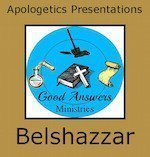 Belshazzar – A Good Answers Apologetics Presentation