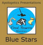 Blue Stars – A Good Answers Apologetics Presentation