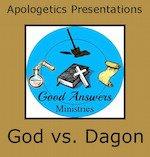 God vs. Dagon – A Good Answers Apologetics Presentation