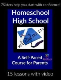Homeschool High School: You CAN Do It! 7SistersHomeschool.com