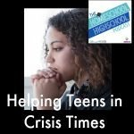 Helping teens in crisis times HSHSP Ep 58