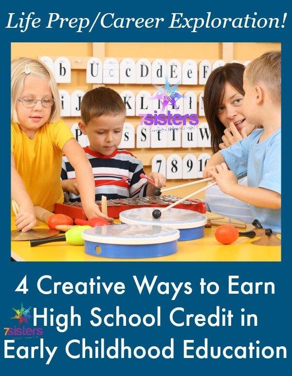 4 Creative Ways to Earn High School Credit in Early Childhood Education 7SistersHomeschool.com Early Childhood Education is an elective or Career Exploration credit.