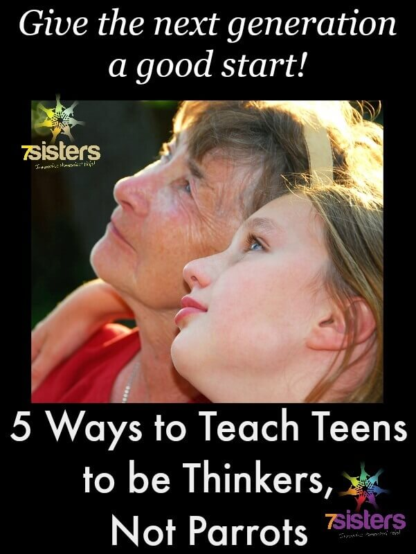 5 Ways to Teach Teens to be Thinkers, Not Parrots 7SistersHomeschool.com