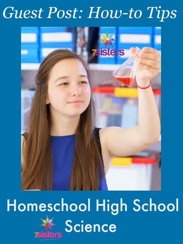 How-to Tips for Homeschool High School Science 7SistersHomeschool.com How to teach science to homeschool teens.