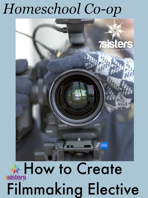 How to Create a Filmmaking Elective in Homeschool Co-op 7SistersHomeschool.com Teens love filmmaking. Tips for a great filmmaking credit.