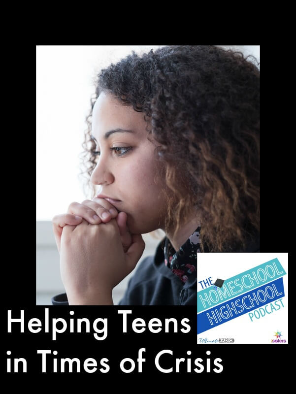 Homeschool Highschool Podcast Episode 58: Helping Teens in Crisis Times