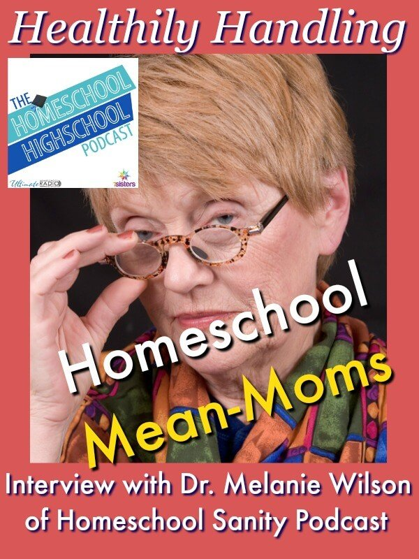 HSHSP Ep 85 Healthily Handling Homeschool Mean Moms Teens might meet a cranky mom at co-op. Help them handle stressful situations in this interview with Dr. Wilson.