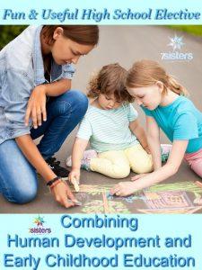 Fun & Useful Elective: Combining Human Development and Early Childhood Education 7SistersHomeschool.com