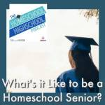 HSHSP Ep 110: What's it like to be a homeschool senior?