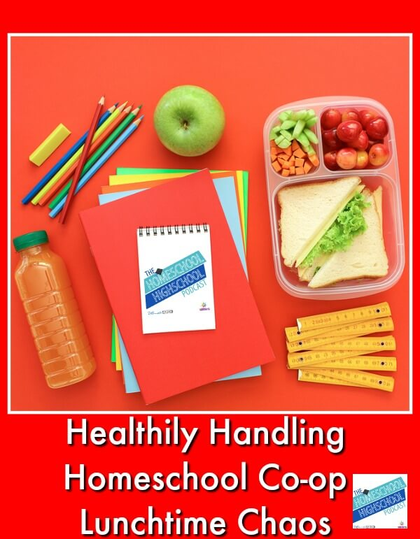 Podcast HSHSP Healthily Handling Homeschool Co-op Lunchtime Chaos