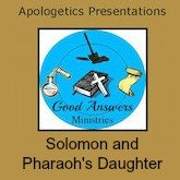 Pharaohs Daughter – A Good Answers Apologetics Presentation
