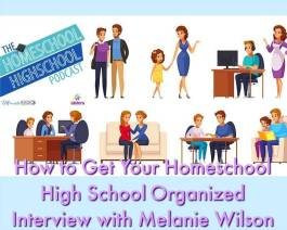 HSHSP Ep 152: How to Get Your Homeschool High School Organized. Interview with Melanie Wilson of Homeschool Sanity Podcast. Get tips for scheduling and organizing your homeschool.