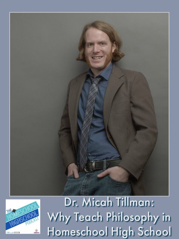 Dr. Micah Tillman on Why Teach Philosophy in Homeschool High School. Build teens' thinking skills in a user-friendly format. Really! Philosophy can be interesting and fun! HSHSP Ep 161 #HomeschoolHighSchoolPodcast #MicahTillman #PhilosophyForHighSchool
