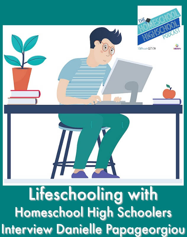 HSHSP Ep 162: Lifeschooling with Homeschool High Schoolers, Interview Danielle Papageorgiou. Help your teens develop their gifts and interests while homeschooling high school. #HomeschoolHighSchool #LifeSchooling