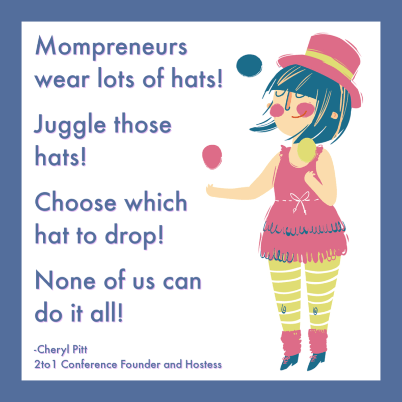 Mompreneurs wear lots of hats!Juggle those hats! Choose which hat to drop! None of us can do it all. When monkeys take the hats, find creative ways to get them back...or let the monkeys have them. Cheryl Pitt 2to1 Conference #CherylPitt #2to1Conference #HomeschoolHighSchoolPodcast #Mompreneur #WorkingMom