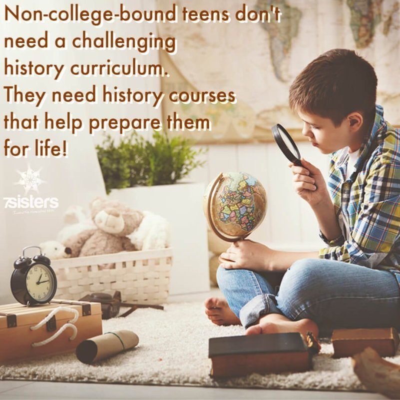 Non College Bound Teens Don't Need a Challenging History Curriculum. They need a World History curriculum that will actually help prepare them for life. 7Sisters History and Philosophy of the Western World does that in a meaningful and interesting way.