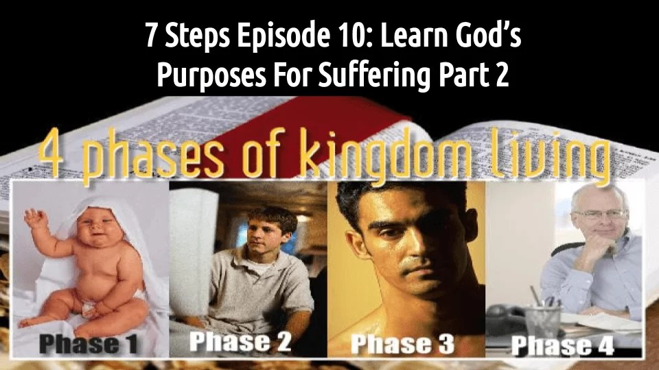 7 STEPS Episode 10: Learn God's Purposes For Suffering Part 2 (audio/video)
