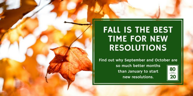 Instead of starting your new resolutions in January, try September or October - when the weather is better and you are trying new back to school routines!