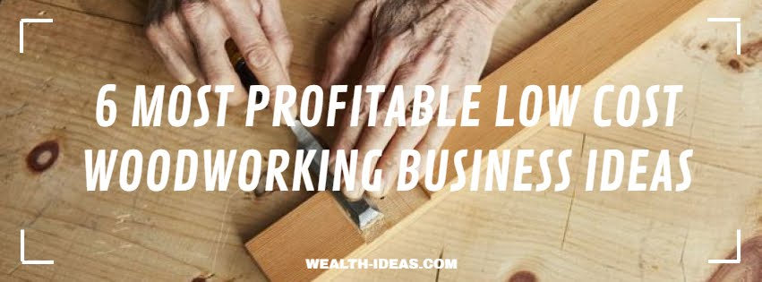 6 MOST PROFITABLE LOW COST WOODWORKING BUSINESS IDEAS