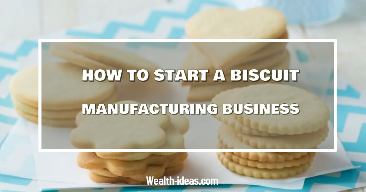 HOW TO START A BISCUIT MANUFACTURING BUSINESS IN NIGERIA