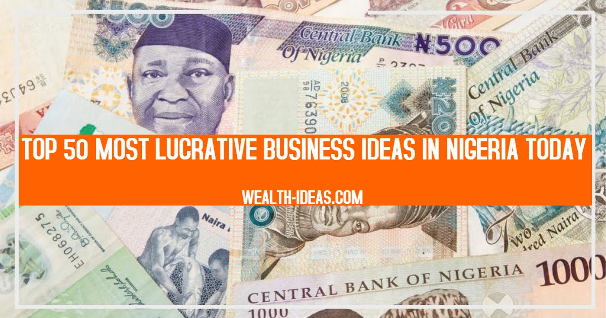 TOP 50 MOST LUCRATIVE BUSINESS IDEAS IN NIGERIA