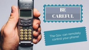 Be Careful – The Gov. Can Remotely Control Your Phone!