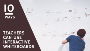 10 Unique Ways Teachers Can Use Interactive Whiteboards