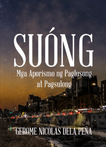 SUÓNG! Mga Aporismo ng Paglusong at Pagsulong ni Gerome Nicolas Dela Peña (An Excerpt)