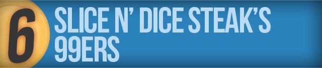 Slice n' Dice Steak's 99ers