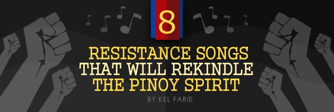 8 Resistance Songs That Will Rekindle The Pinoy Spirit