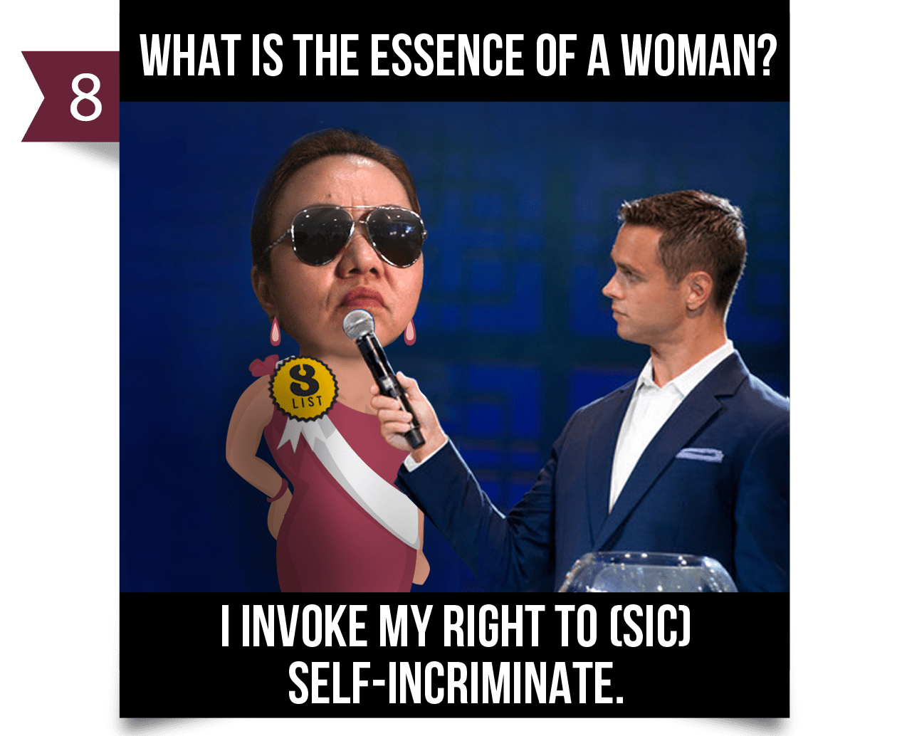 8. What is the essence of a woman? I INVOKE MY RIGHT TO (sic) SELF-INCRIMINATE.