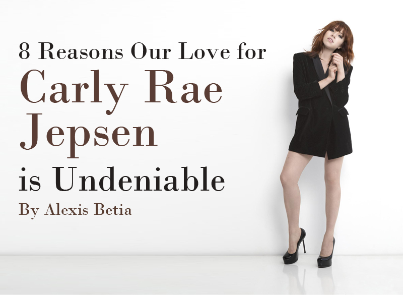 8 Reasons Our Love for Carly Rae Jepsen is Undeniable