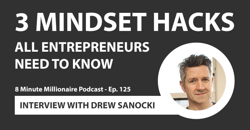 8MM 125: 3 Mindset Hacks All Entrepreneurs Need to Know: Interview With Drew Sanocki