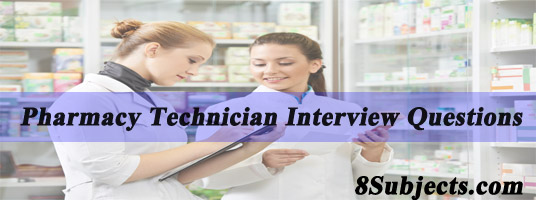 Pharmacy Technician Interview Questions - 8 SUBJECTS