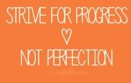 Progress not Perfection